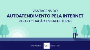 VANTAGENS DO AUTOATENDIMENTO PELA INTERNET PARA O CIDADÃO EM PREFEITURAS