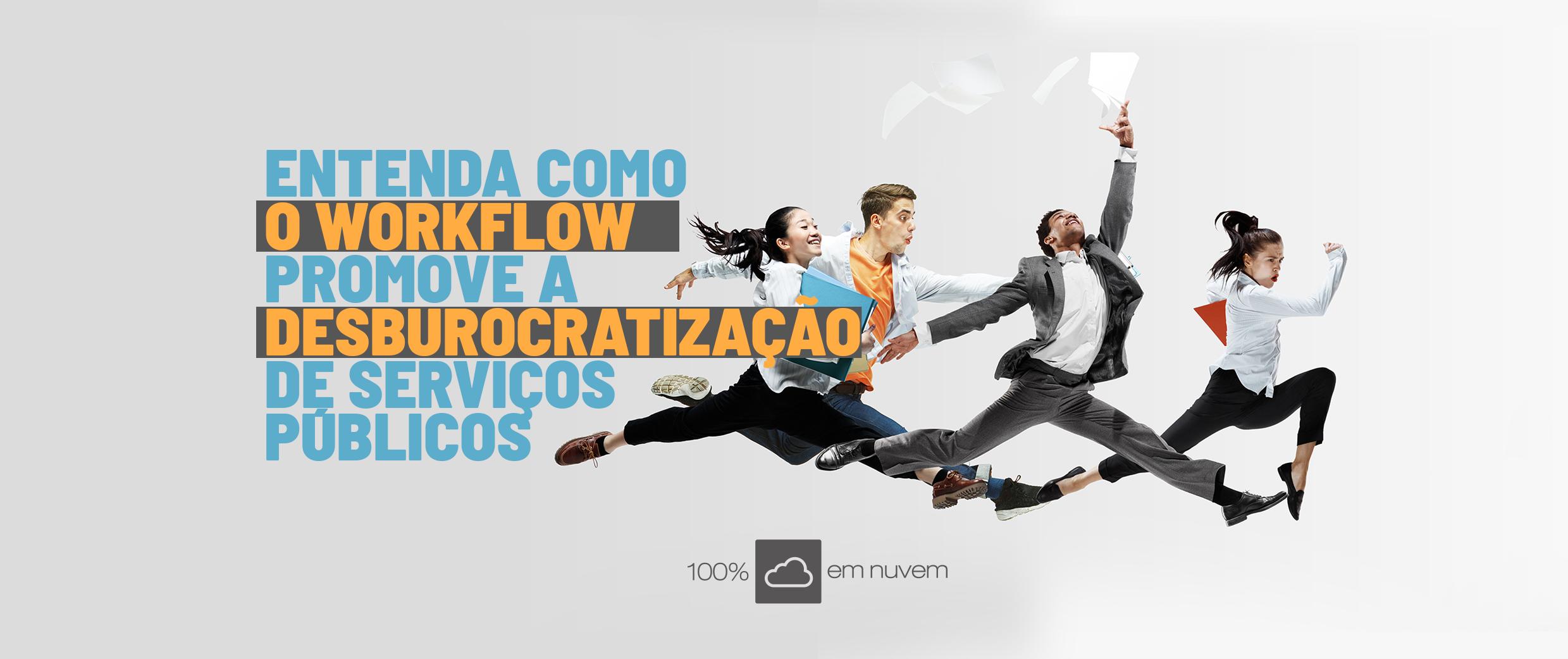 Entenda como o Workflow promove a desburocratização de serviços públicos